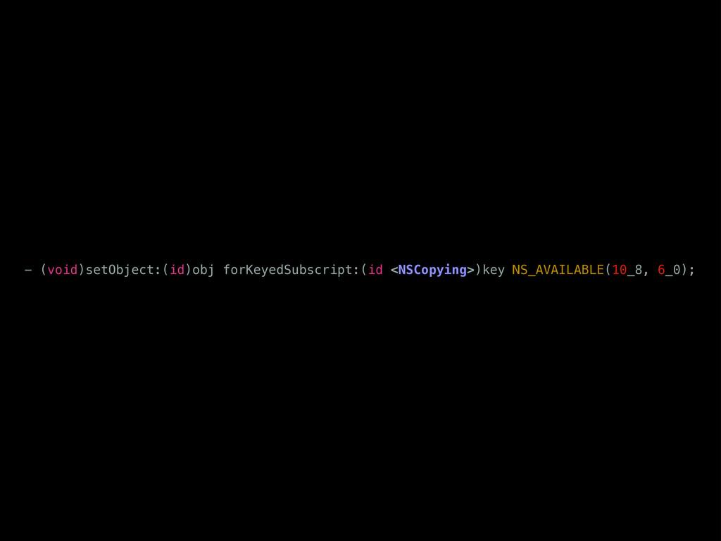 - (void)setObject:(id)obj forKeyedSubscript:(id...