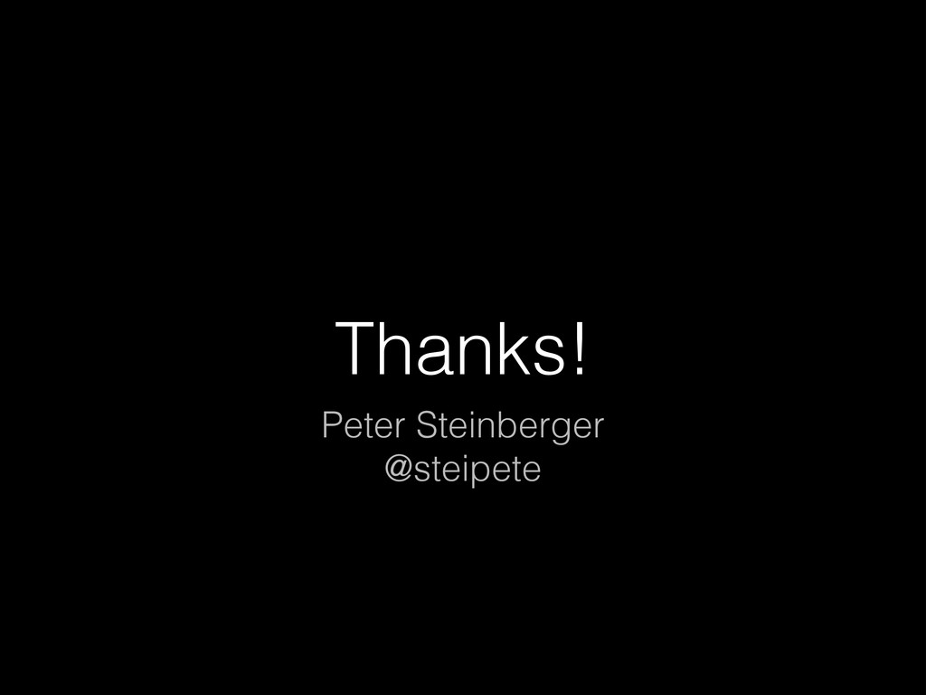 Thanks! Peter Steinberger @steipete