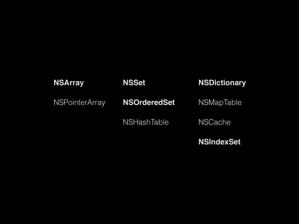 NSArray NSSet NSPointerArray NSOrderedSet NSHas...