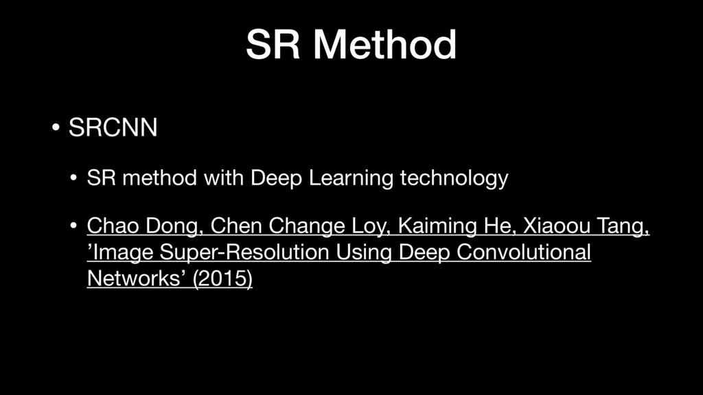 SR Method • SRCNN  • SR method with Deep Learni...