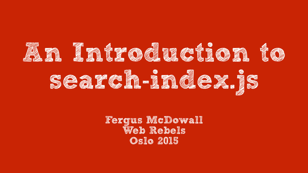 An Introduction to search-index.js Fergus McDow...