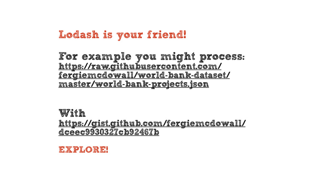 Lodash is your friend! For example you might pr...