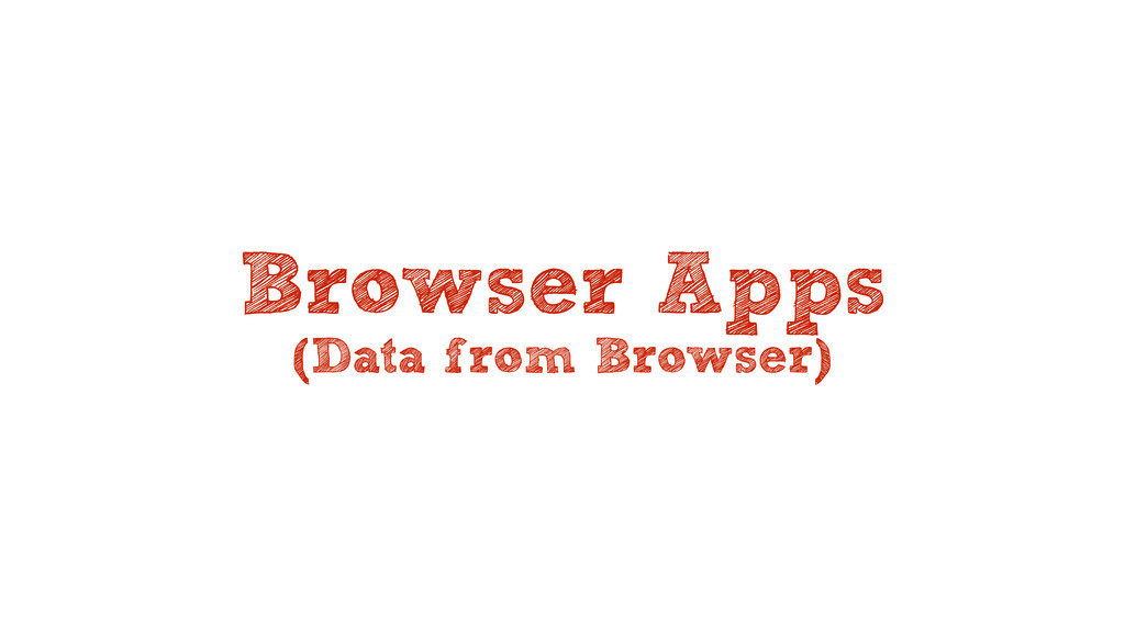 Browser Apps (Data from Browser)