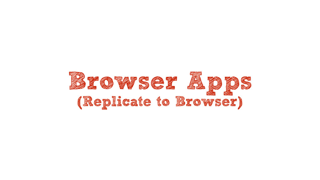 Browser Apps (Replicate to Browser)