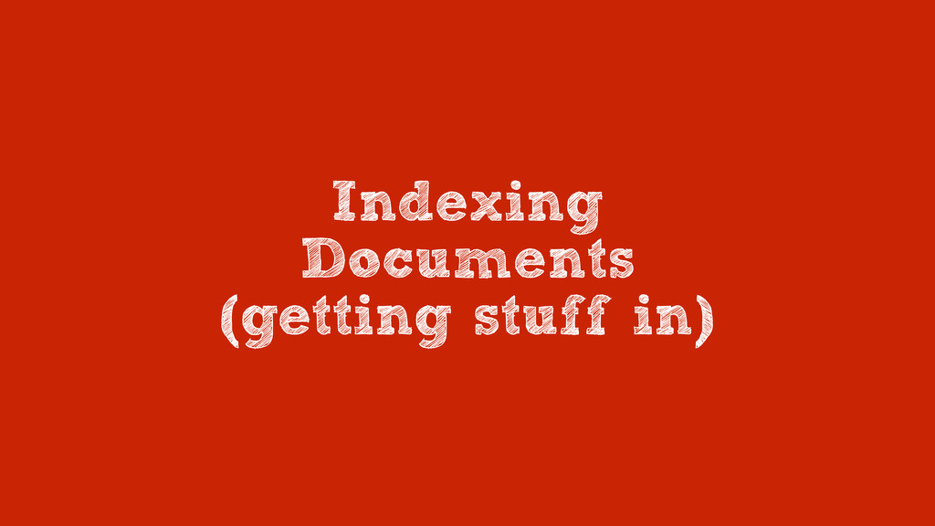 Indexing Documents (getting stuff in)