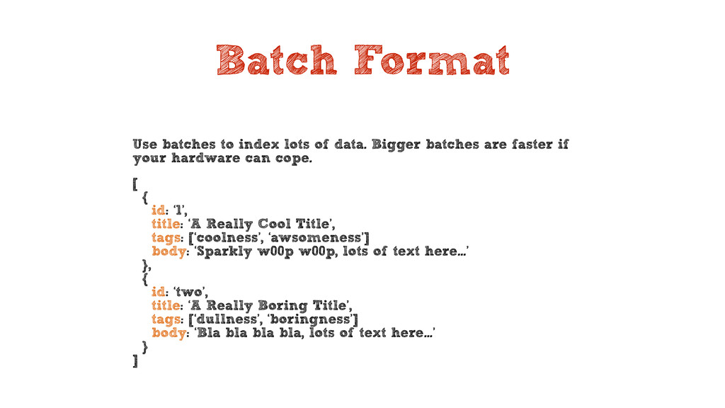 Batch Format Use batches to index lots of data....