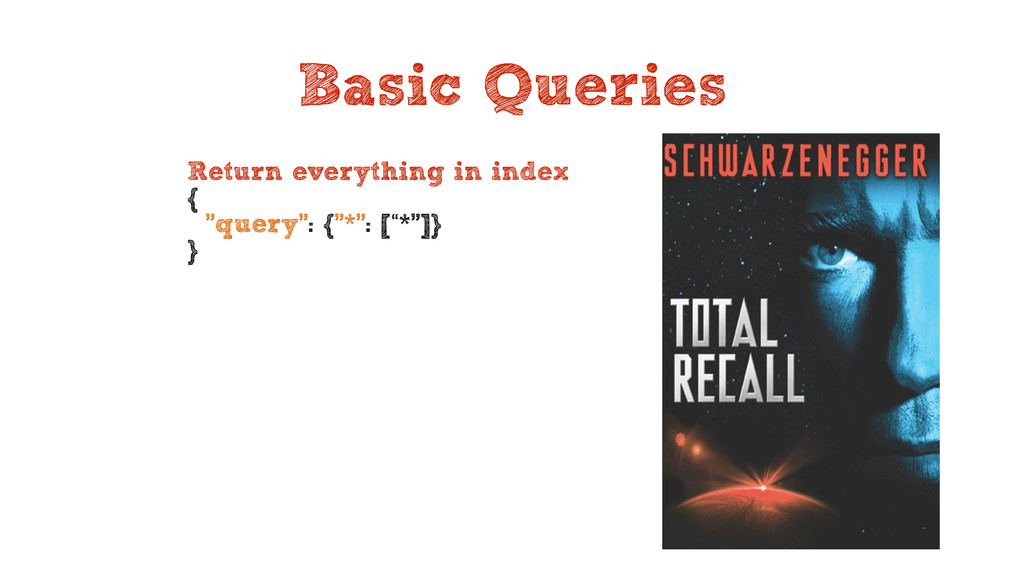 Basic Queries Return everything in index