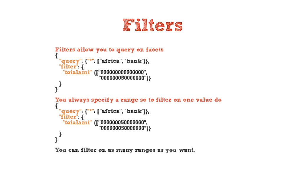 Filters Filters allow you to query on facets