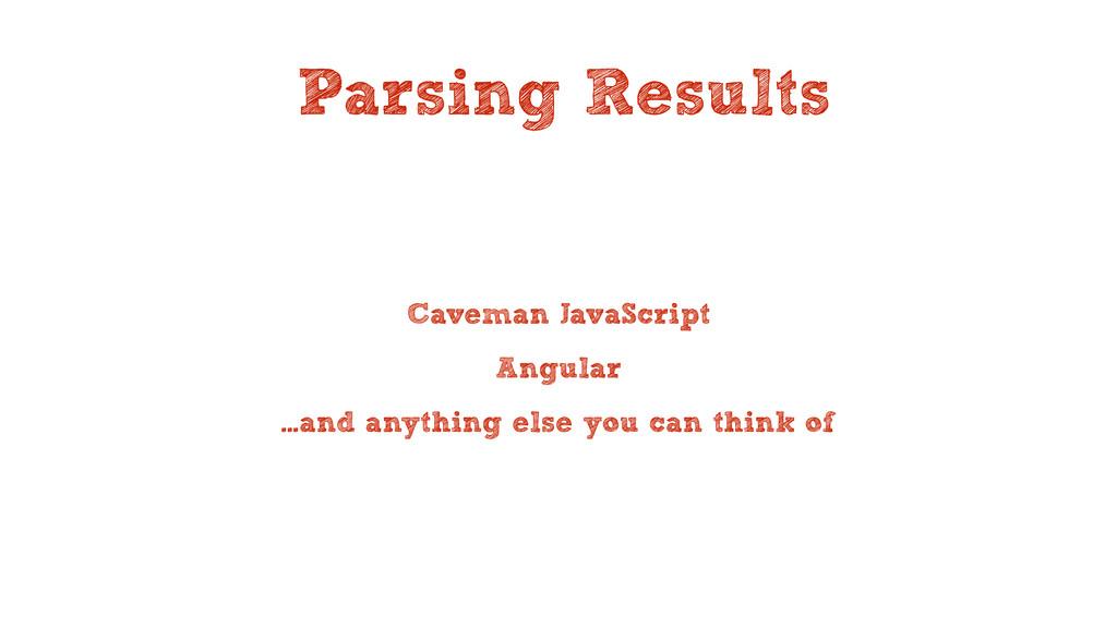 Parsing Results Caveman JavaScript Angular …and...