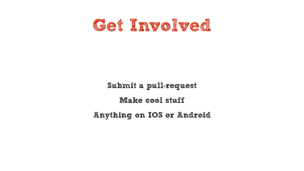 Get Involved Submit a pull-request Make cool st...