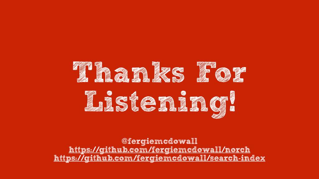 Thanks For Listening! @fergiemcdowall https://g...
