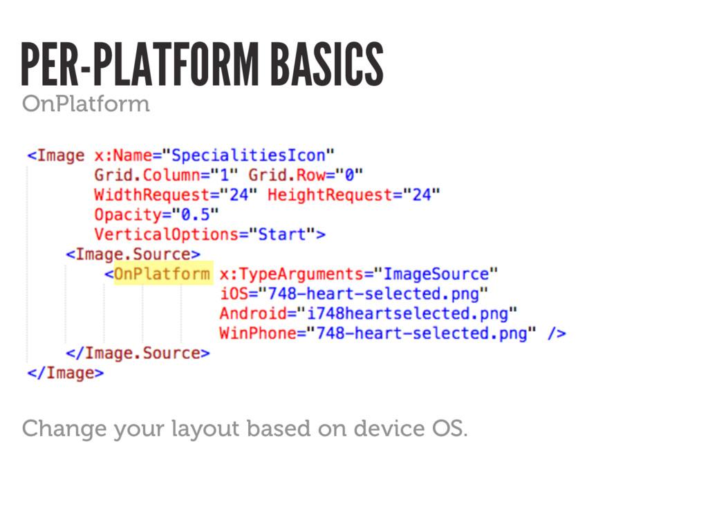PER-PLATFORM BASICS OnPlatform Change your layo...