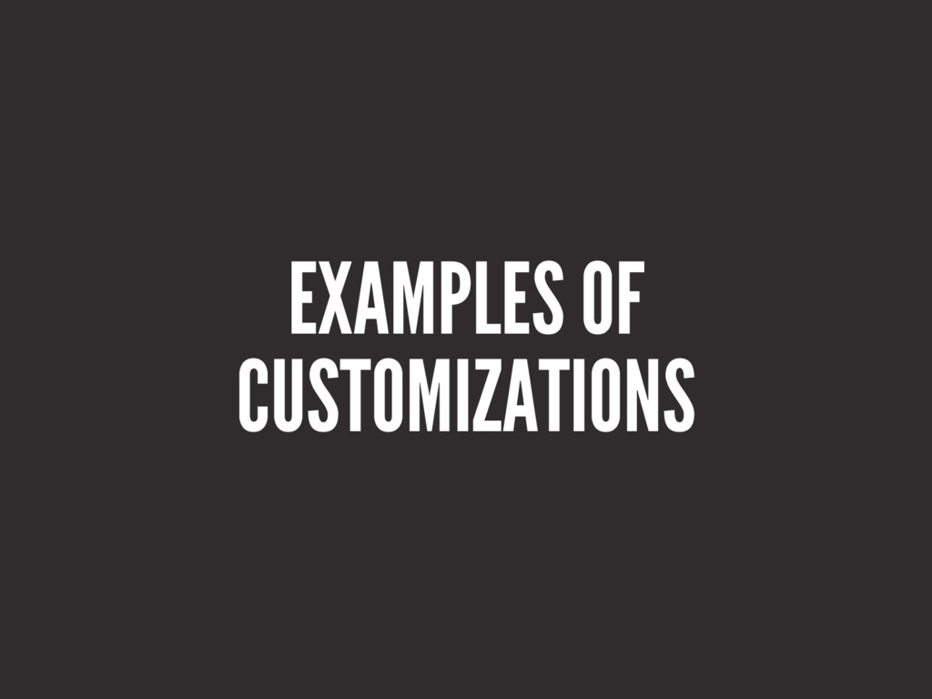 EXAMPLES OF CUSTOMIZATIONS
