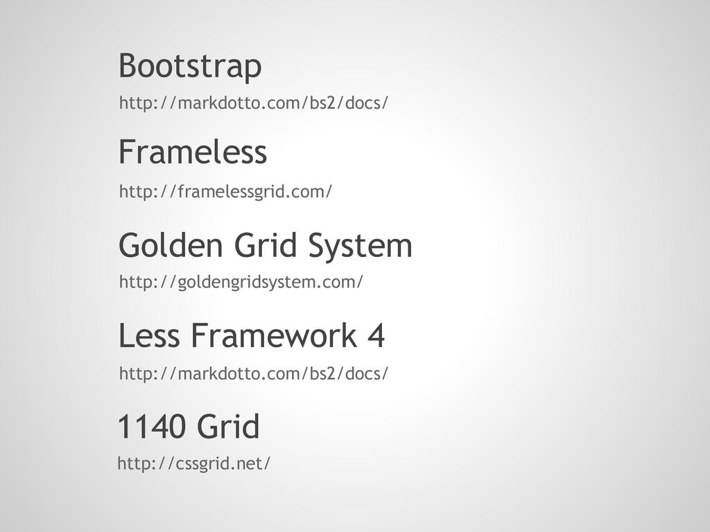Bootstrap http://markdotto.com/bs2/docs/ Framel...