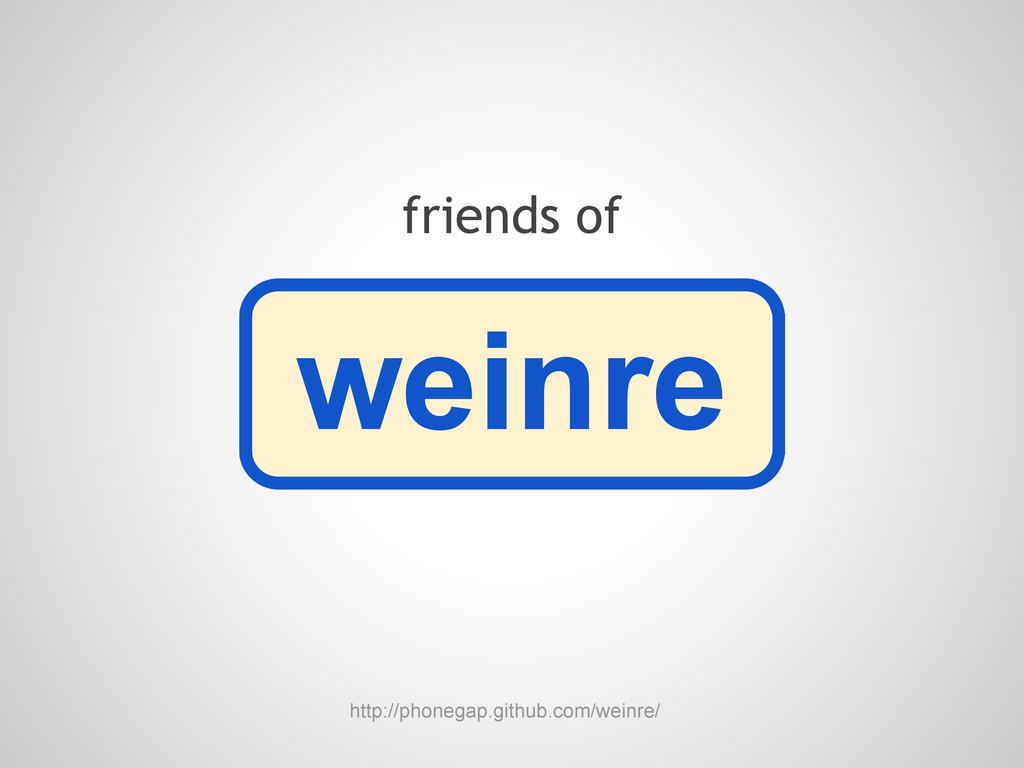 weinre http://phonegap.github.com/weinre/ frien...