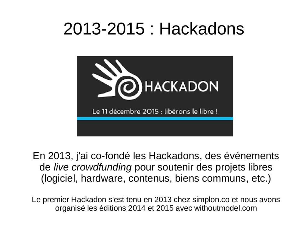 2013-2015 : Hackadons En 2013, j'ai co-fondé le...