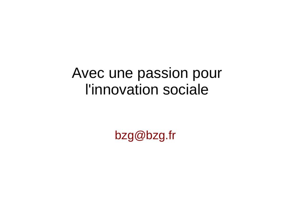 Avec une passion pour l'innovation sociale bzg@...
