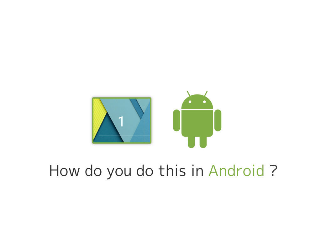 How do you do this in Android ?