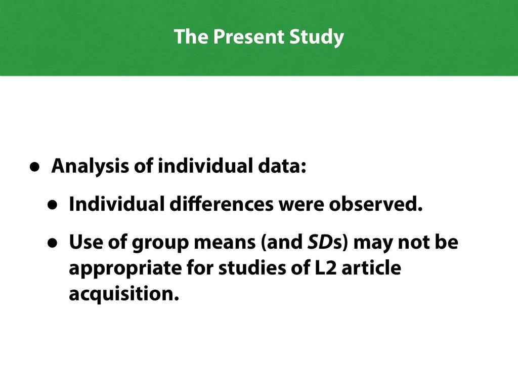 The Present Study • Analysis of individual data...