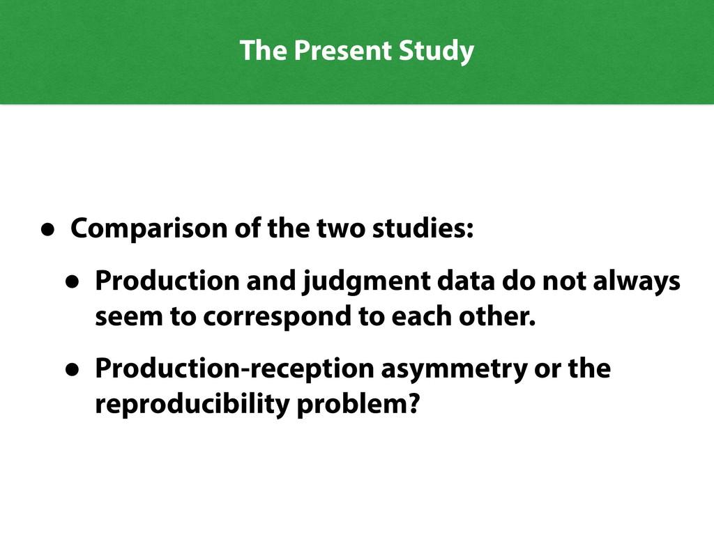 The Present Study • Comparison of the two studi...