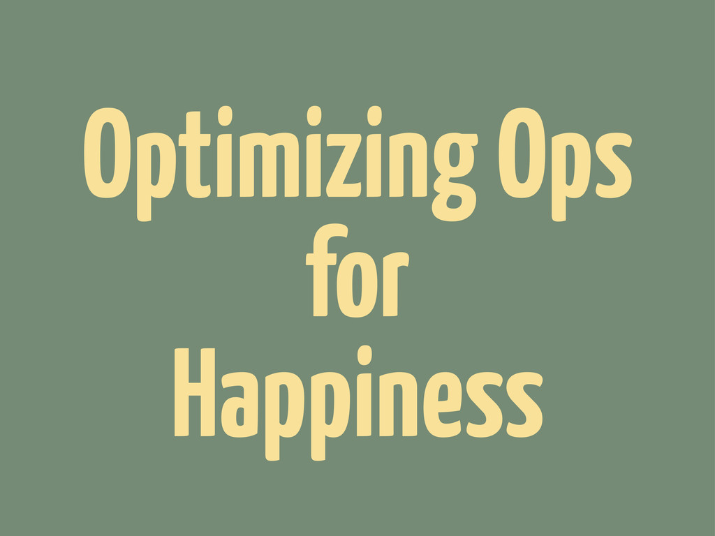 Optimizing Ops for Happiness