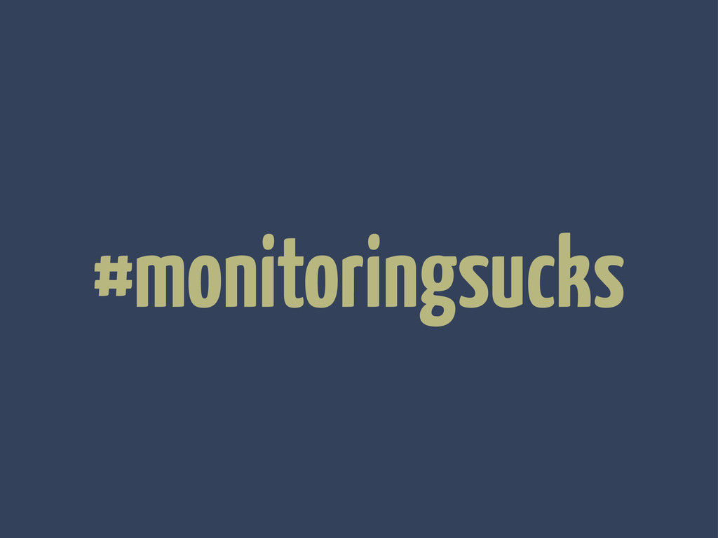 #monitoringsucks
