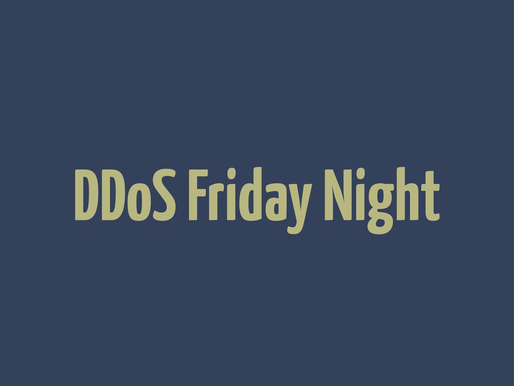 DDoS Friday Night