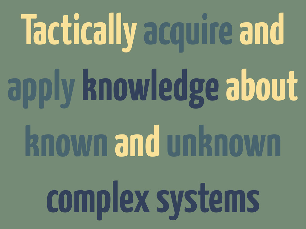 Tactically acquire and apply knowledge about kn...