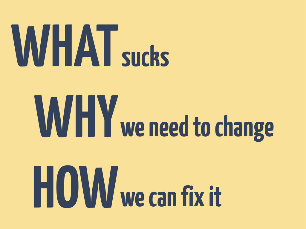 WHAT WHY HOW sucks we need to change we can fix...