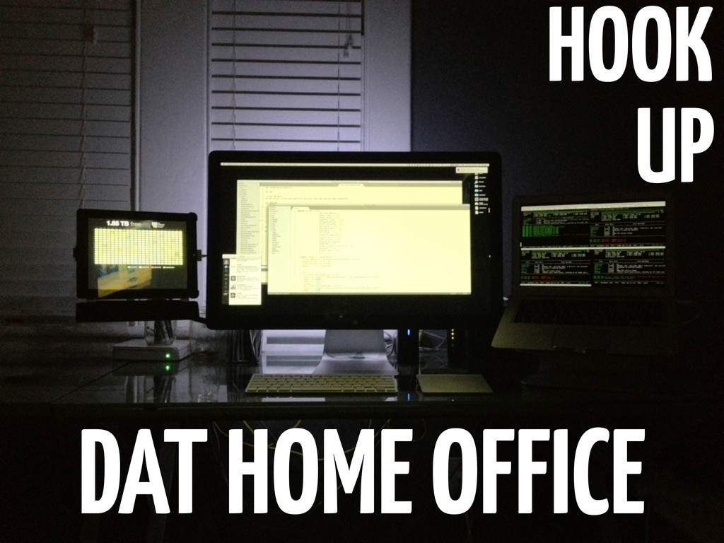 HOOK UP DAT HOME OFFICE