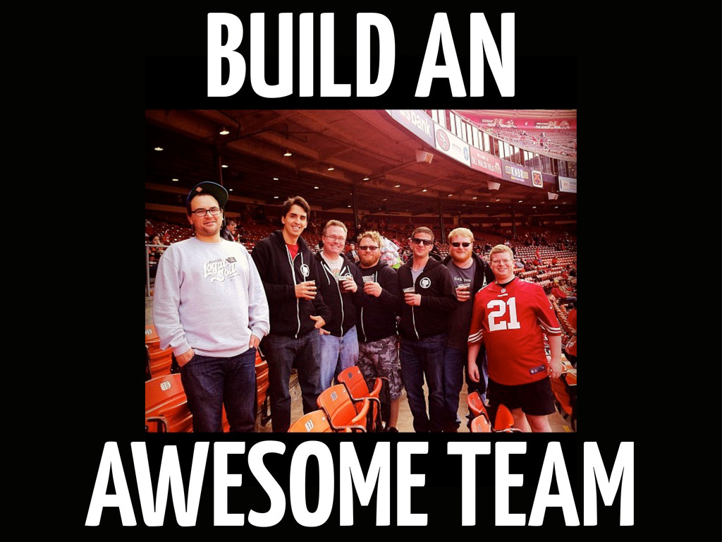 BUILD AN AWESOME TEAM