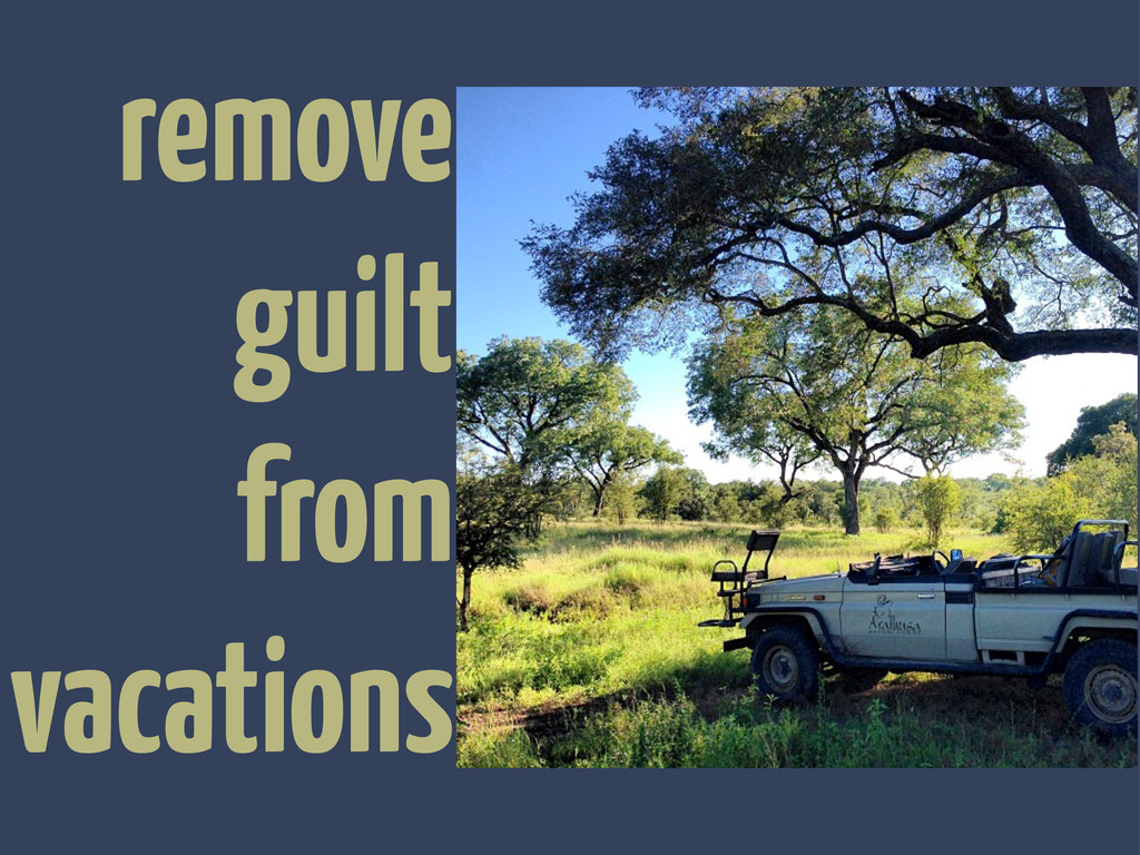remove guilt from vacations