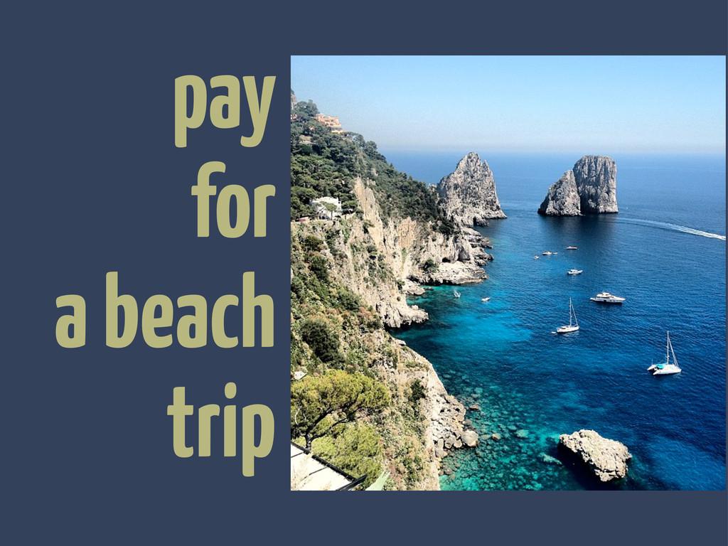 pay for a beach trip