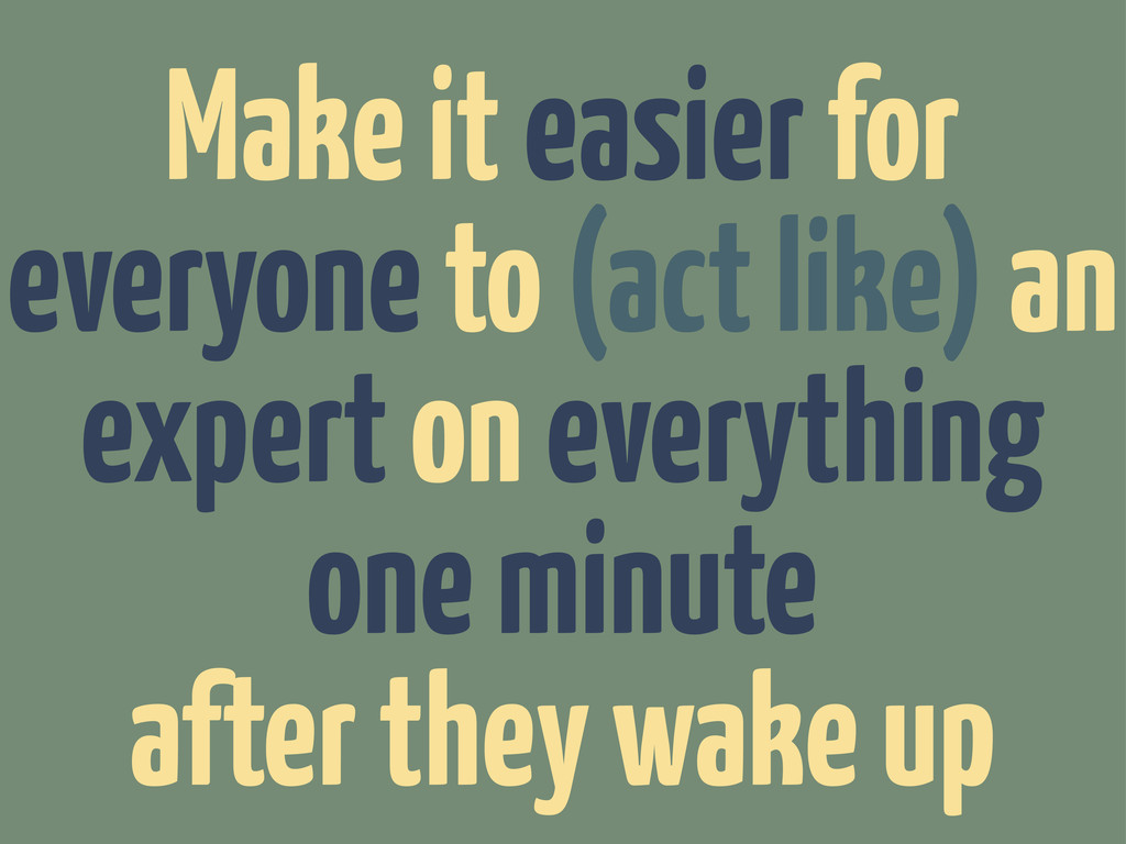 Make it easier for everyone to (act like) an ex...