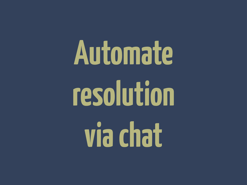 Automate resolution via chat