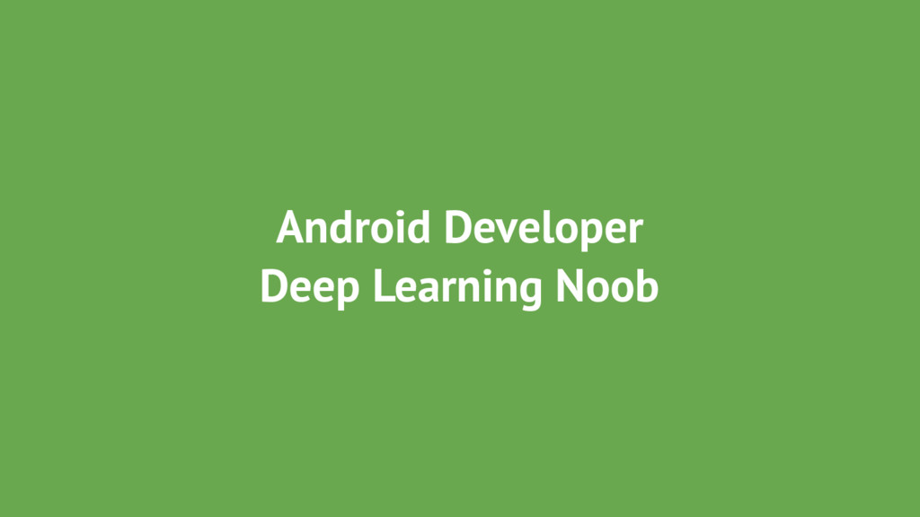 Android Developer Deep Learning Noob