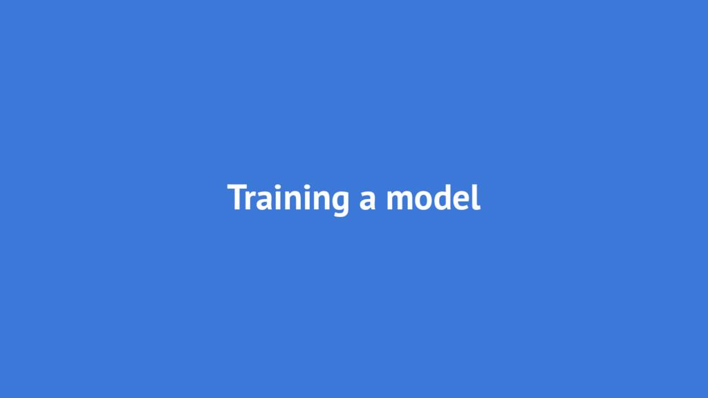 Training a model