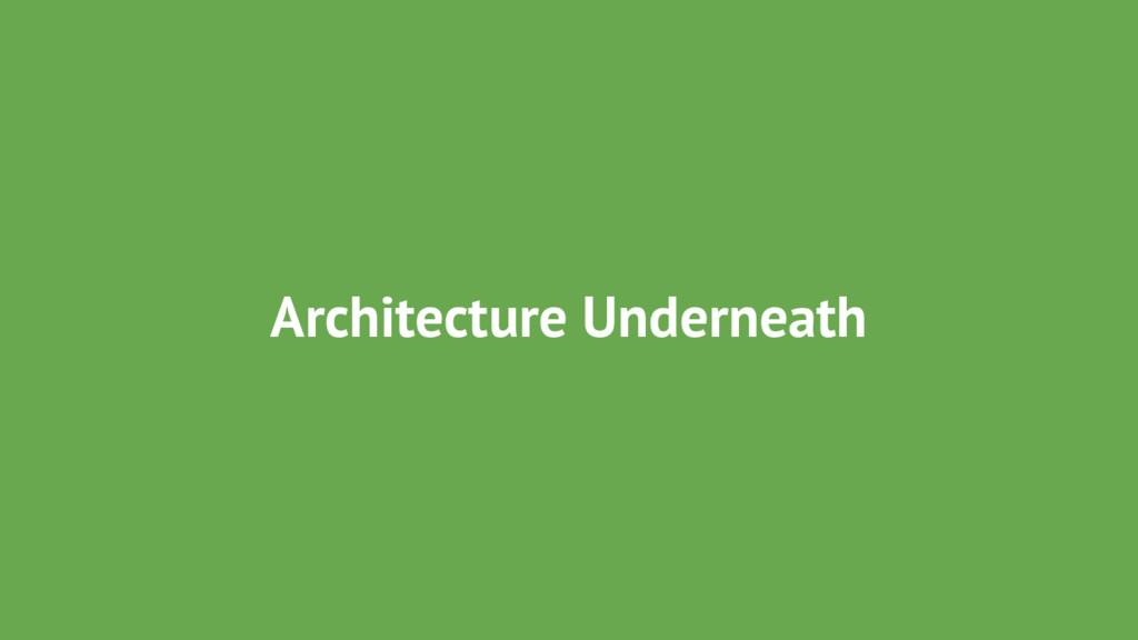 Architecture Underneath