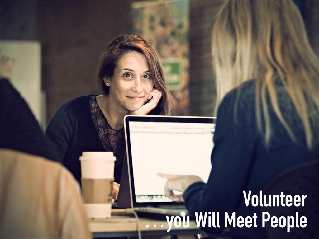 Volunteer …you Will Meet People