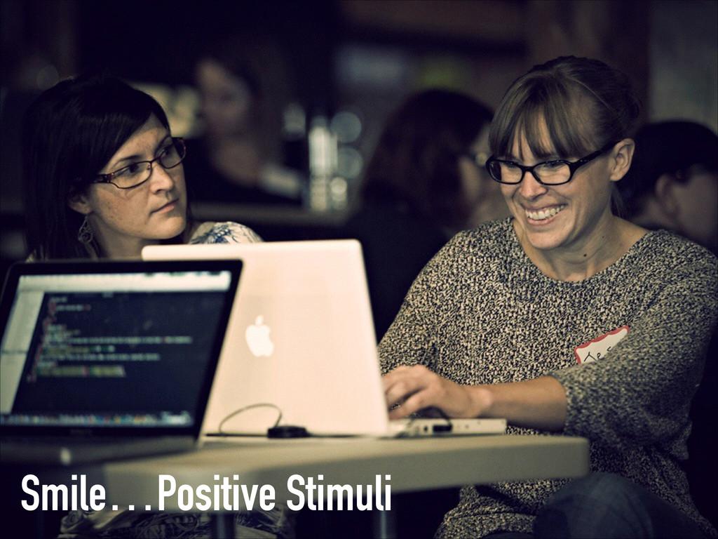 Smile…Positive Stimuli