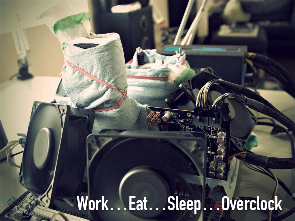 Work…Eat…Sleep…Overclock