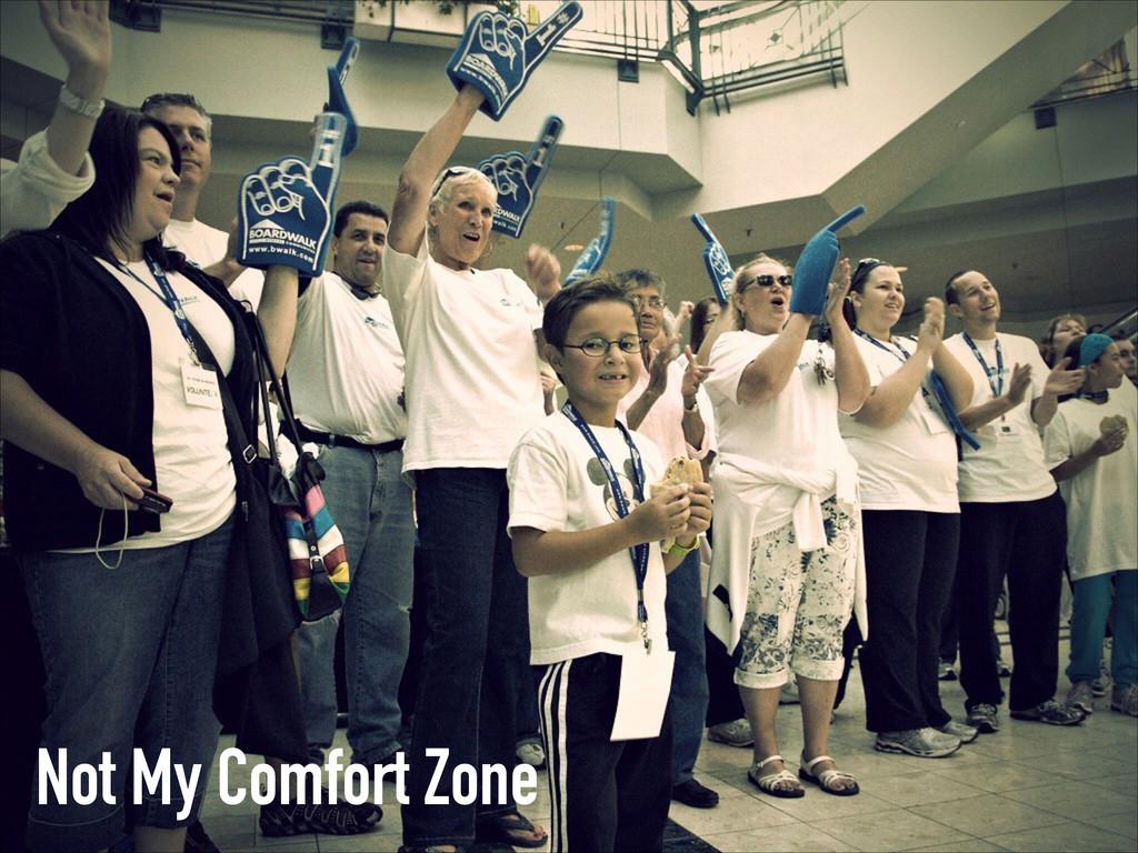 Not My Comfort Zone