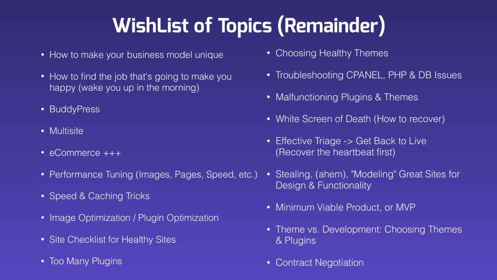WishList of Topics (Remainder) • How to make yo...