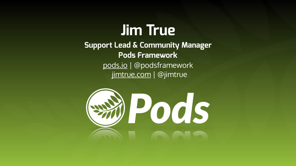 Jim True Support Lead & Community Manager