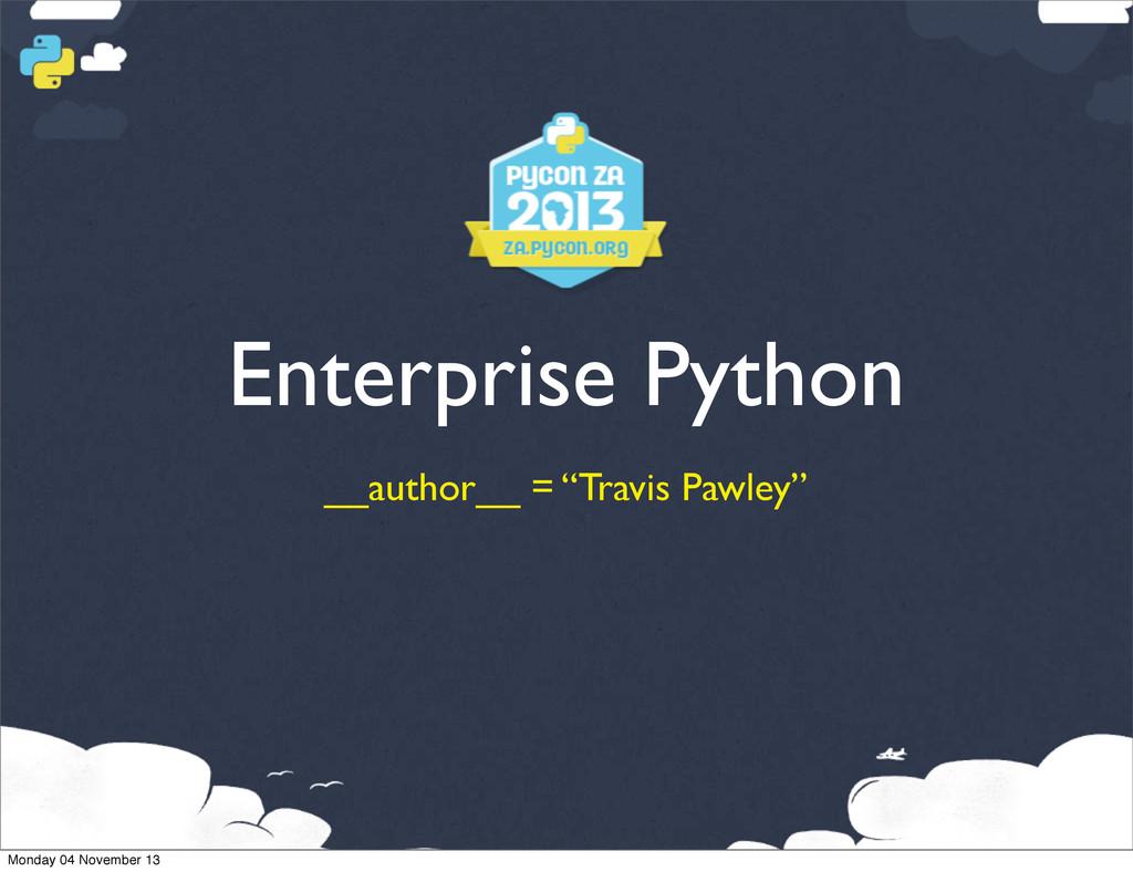 """Enterprise Python __author__ = """"Travis Pawley"""" ..."""
