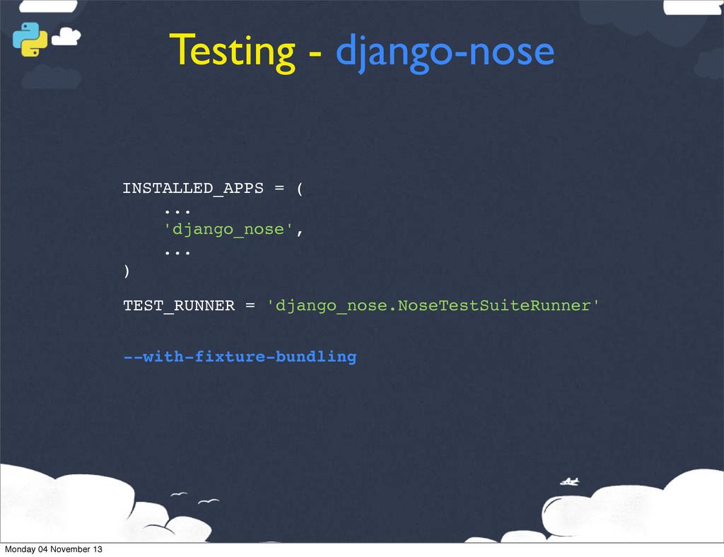 Testing - django-nose INSTALLED_APPS = ( ... 'd...
