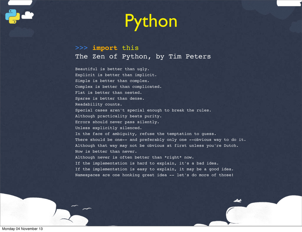 Python >>> import this The Zen of Python, by Ti...