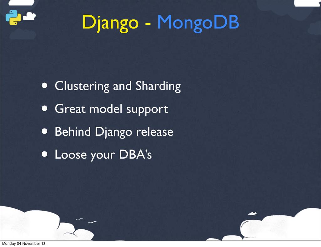 Django - MongoDB • Clustering and Sharding • Gr...