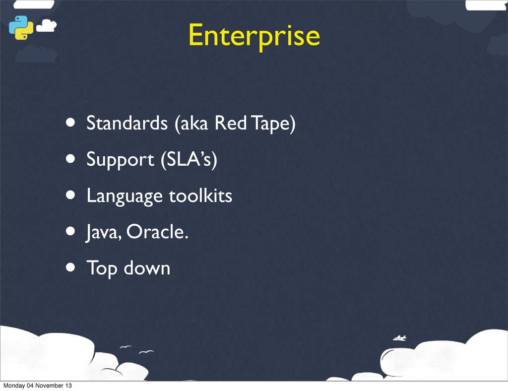 Enterprise • Standards (aka Red Tape) • Support...