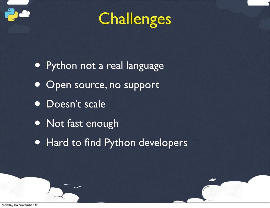 Challenges • Python not a real language • Open ...